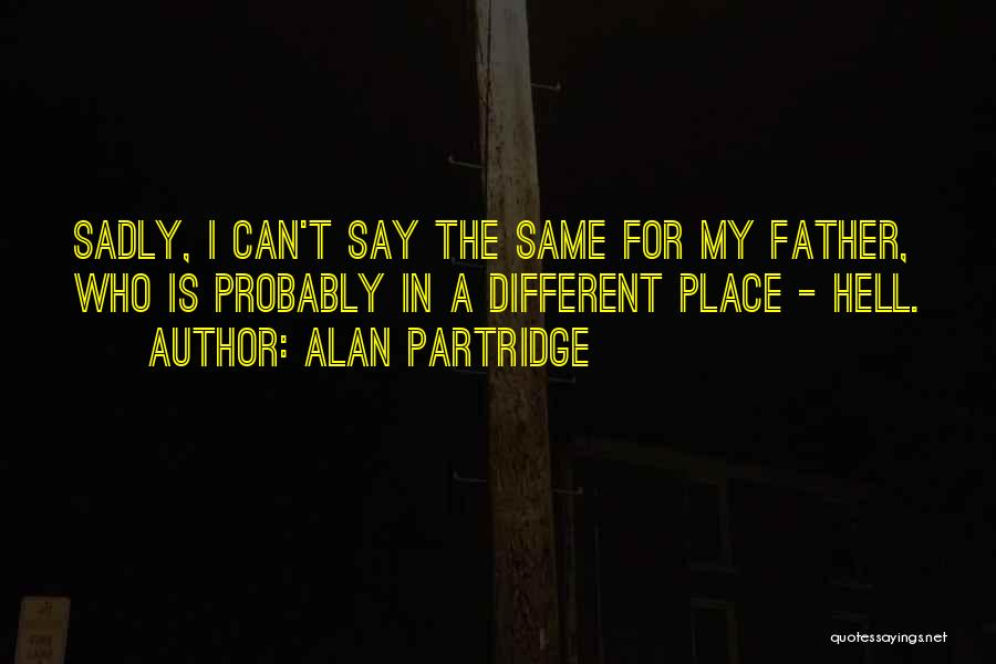 Hell Is Quotes By Alan Partridge