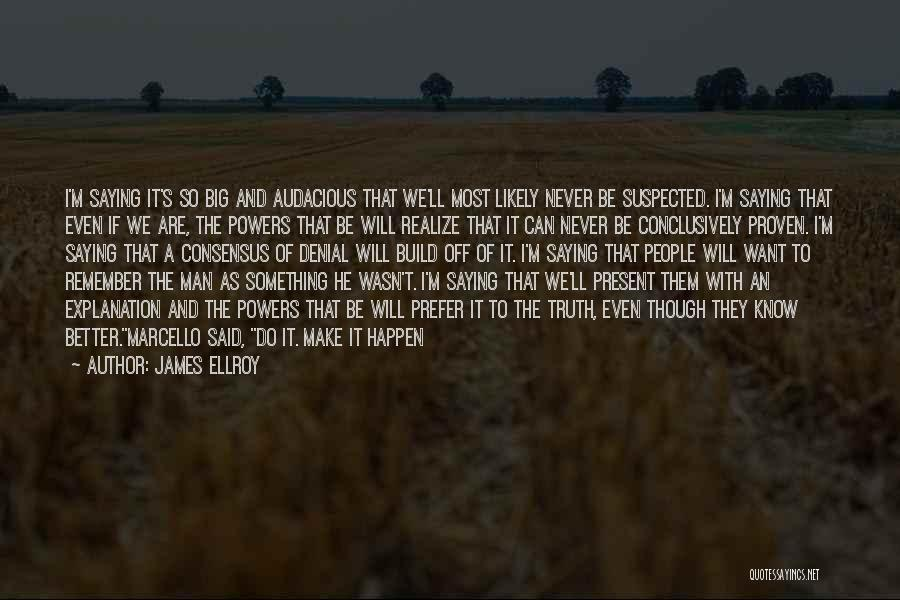 He'll Realize Quotes By James Ellroy