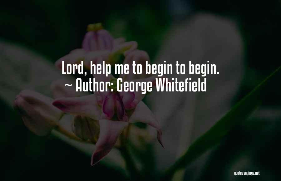 Help Me Oh Lord Quotes By George Whitefield
