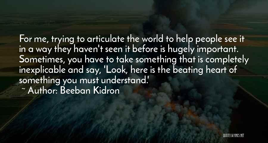 Help Me To Understand Quotes By Beeban Kidron