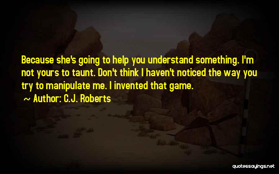 Help Me To Understand Quotes By C.J. Roberts