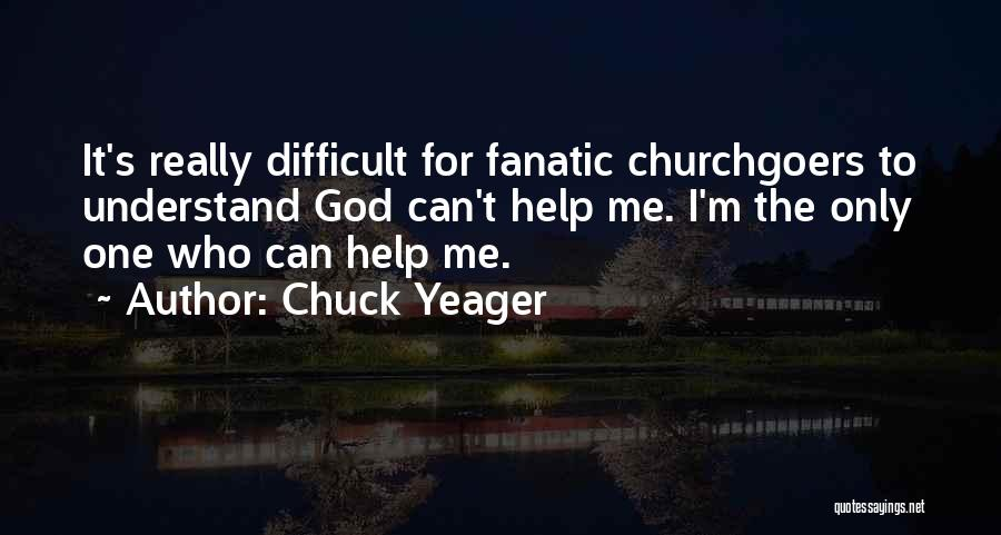 Help Me To Understand Quotes By Chuck Yeager