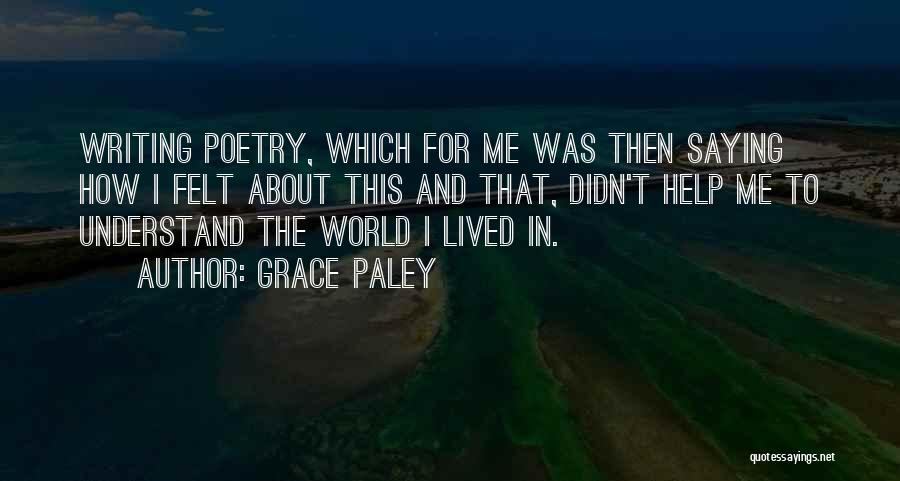 Help Me To Understand Quotes By Grace Paley