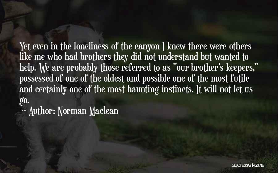 Help Me To Understand Quotes By Norman Maclean