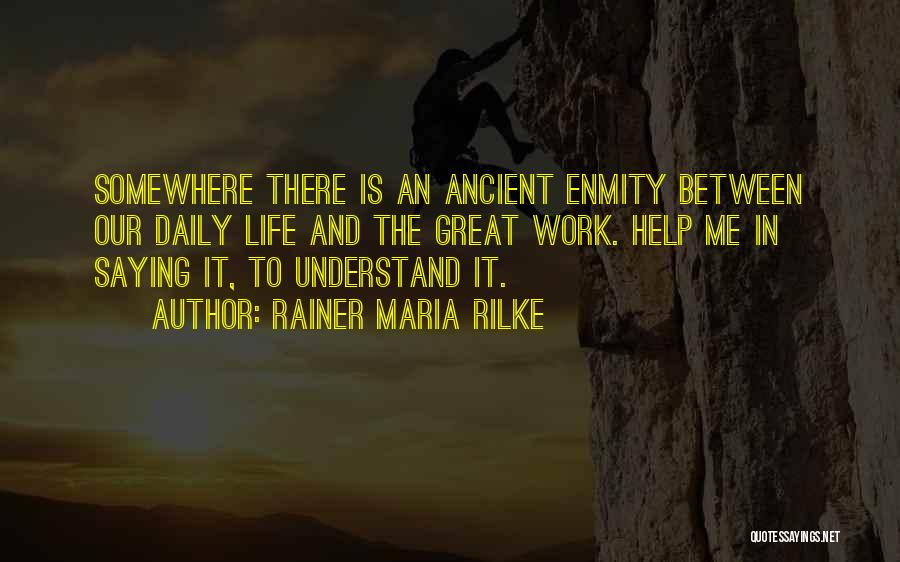 Help Me To Understand Quotes By Rainer Maria Rilke