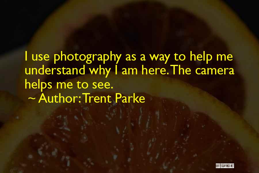 Help Me To Understand Quotes By Trent Parke