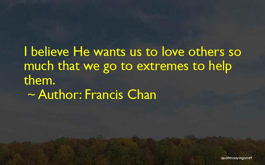 Help To Others Quotes By Francis Chan