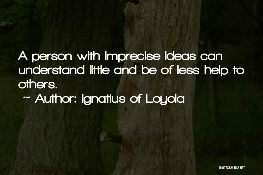 Help To Others Quotes By Ignatius Of Loyola