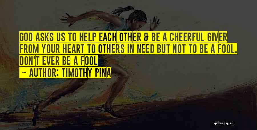 Help To Others Quotes By Timothy Pina