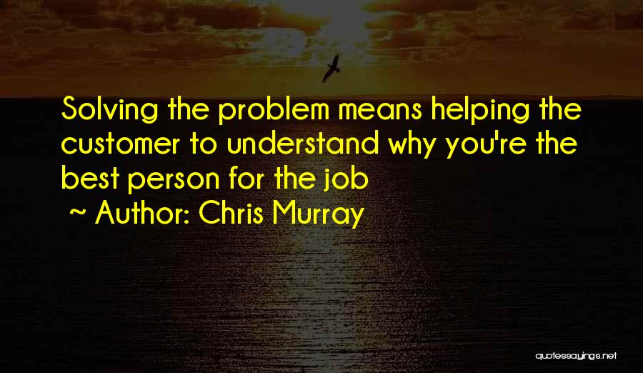 Helping Customer Quotes By Chris Murray