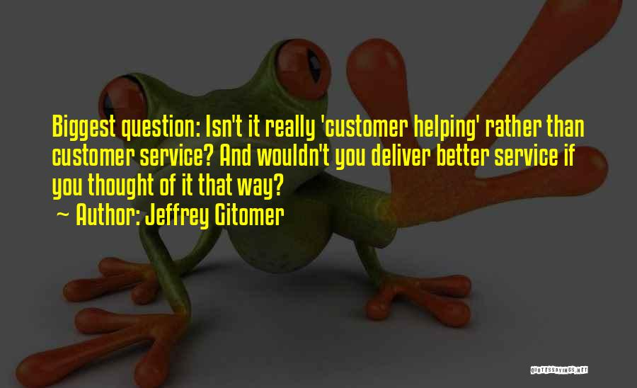 Helping Customer Quotes By Jeffrey Gitomer