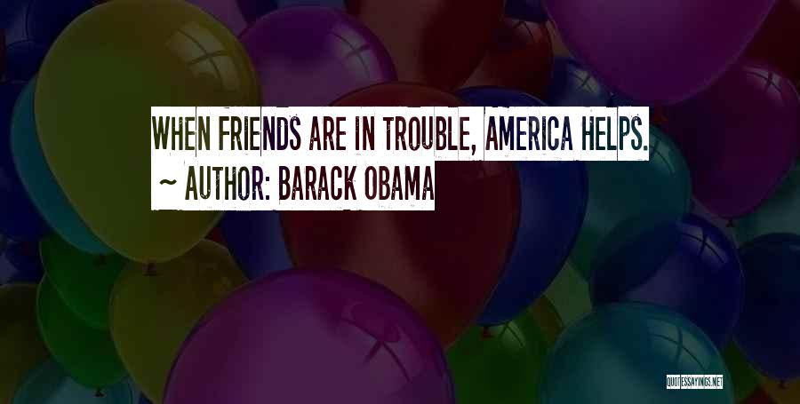 Helping Friends In Trouble Quotes By Barack Obama