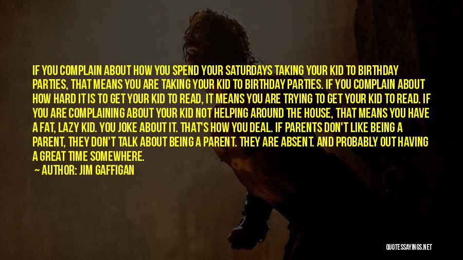 Helping Your Parents Quotes By Jim Gaffigan