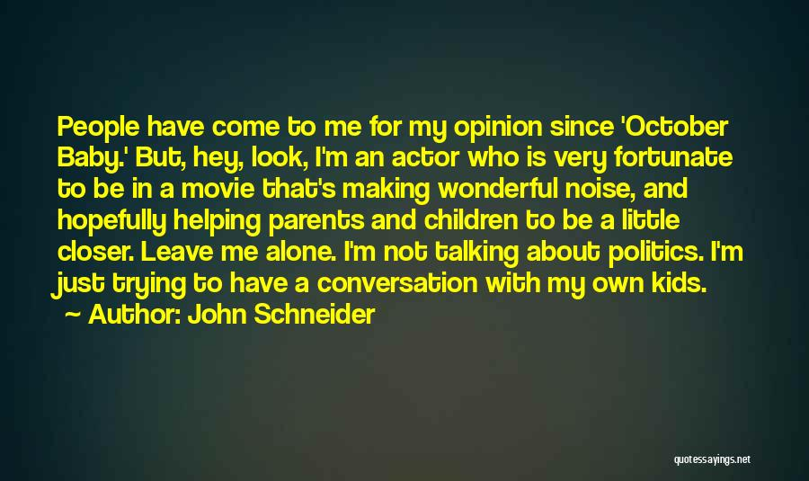 Helping Your Parents Quotes By John Schneider