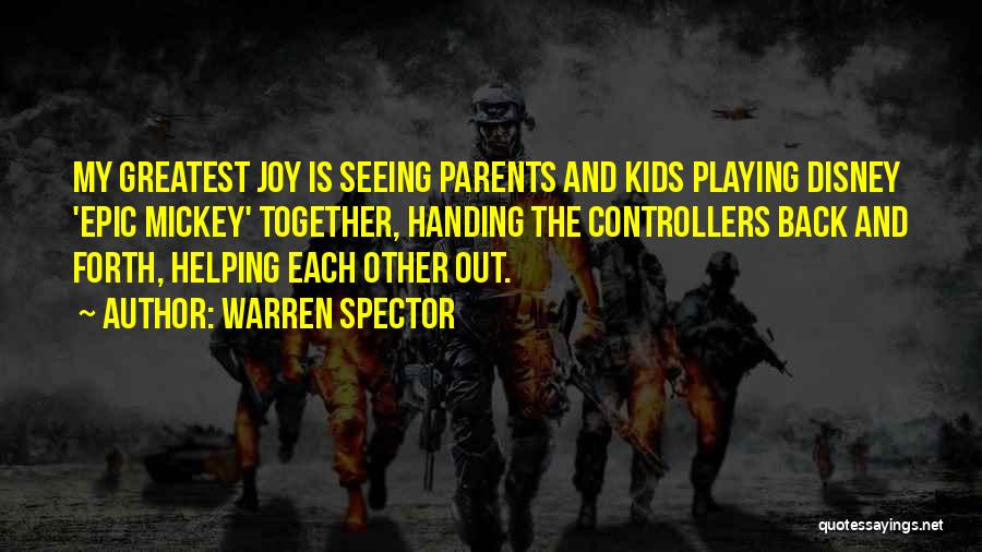Helping Your Parents Quotes By Warren Spector