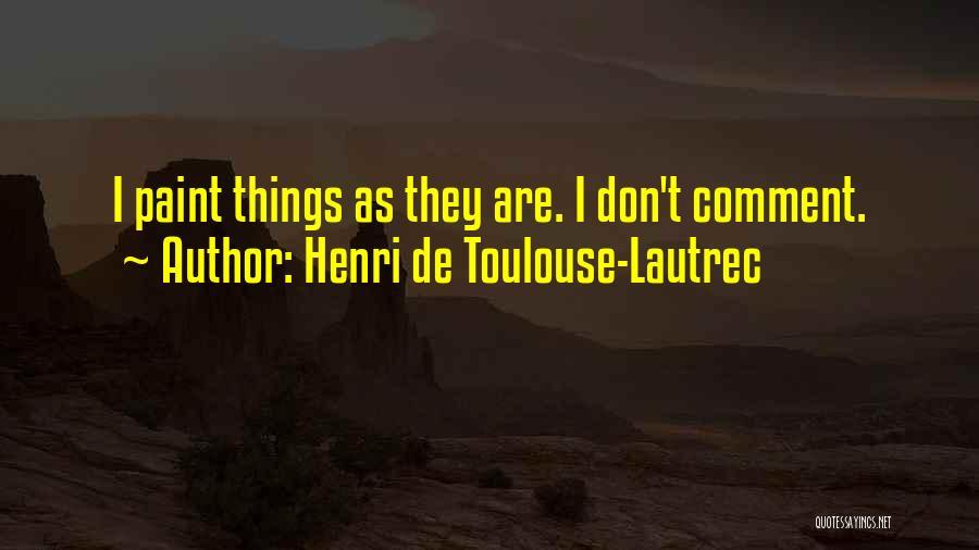 Henri De Toulouse-Lautrec Quotes 1009623