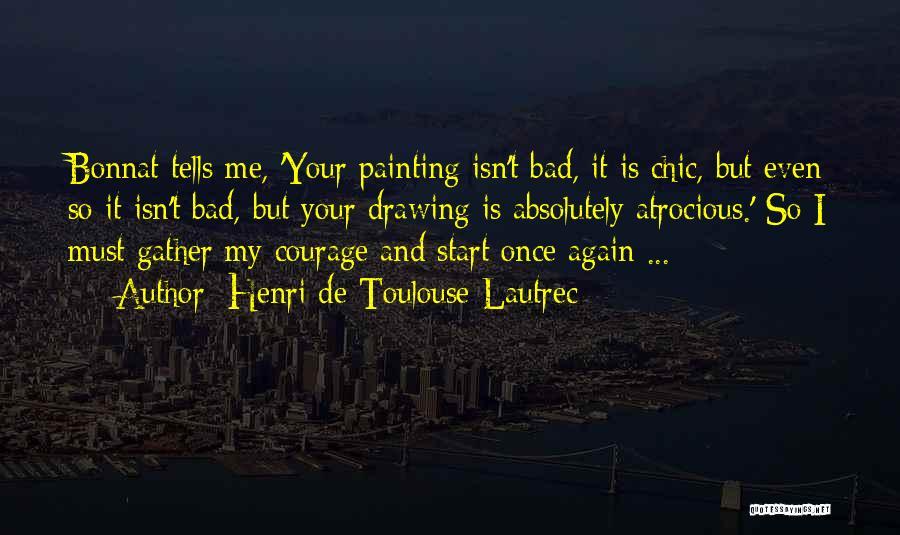 Henri De Toulouse-Lautrec Quotes 1047023