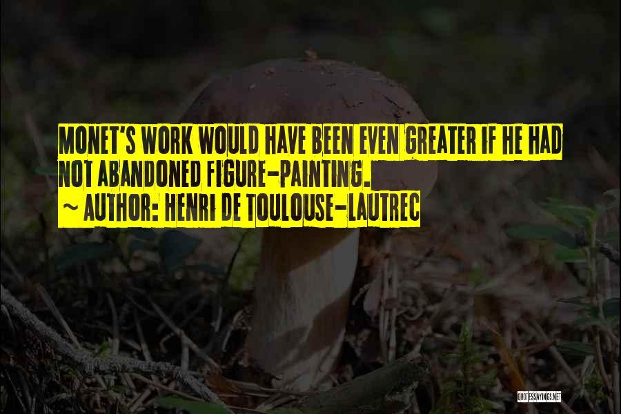 Henri De Toulouse-Lautrec Quotes 1184229