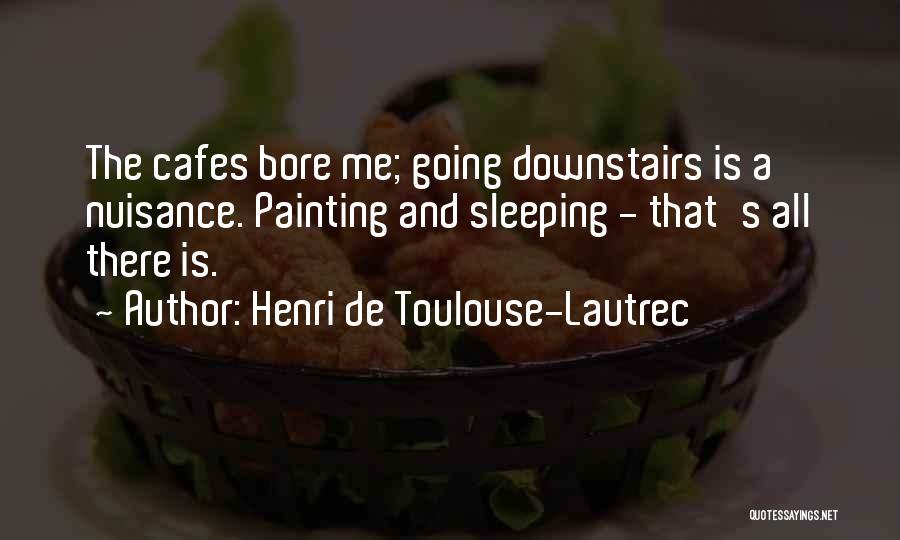 Henri De Toulouse-Lautrec Quotes 775376