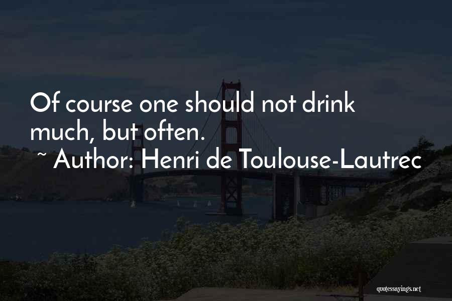 Henri De Toulouse-Lautrec Quotes 889494