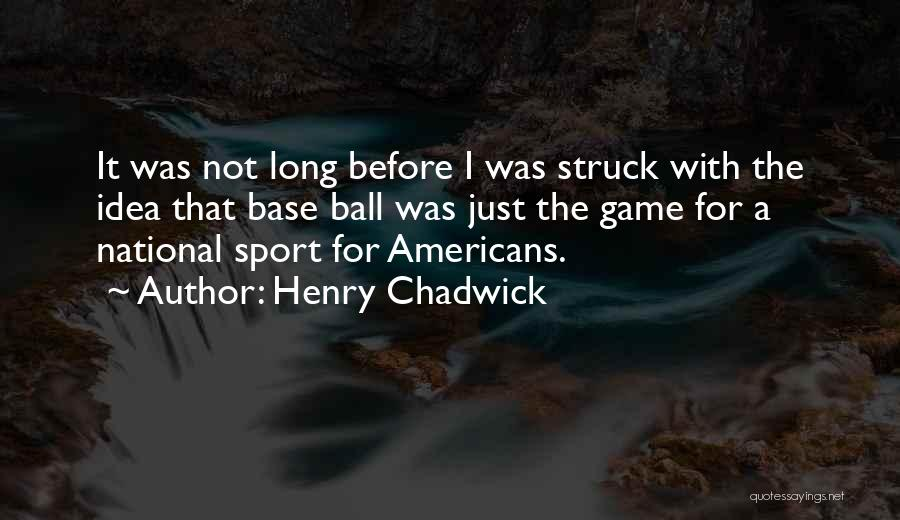 Henry Chadwick Quotes 915808
