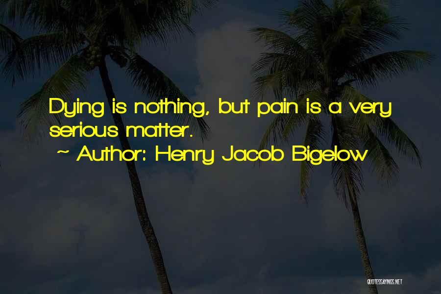 Henry Jacob Bigelow Quotes 93083