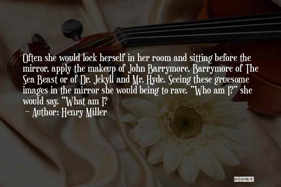 Henry Jekyll Quotes By Henry Miller