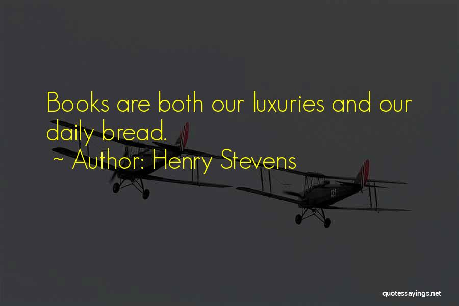 Henry Stevens Quotes 518560