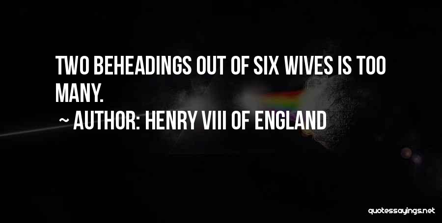 Henry Viii Wives Quotes By Henry VIII Of England