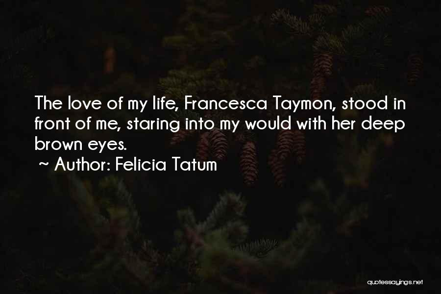 Her Brown Eyes Quotes By Felicia Tatum