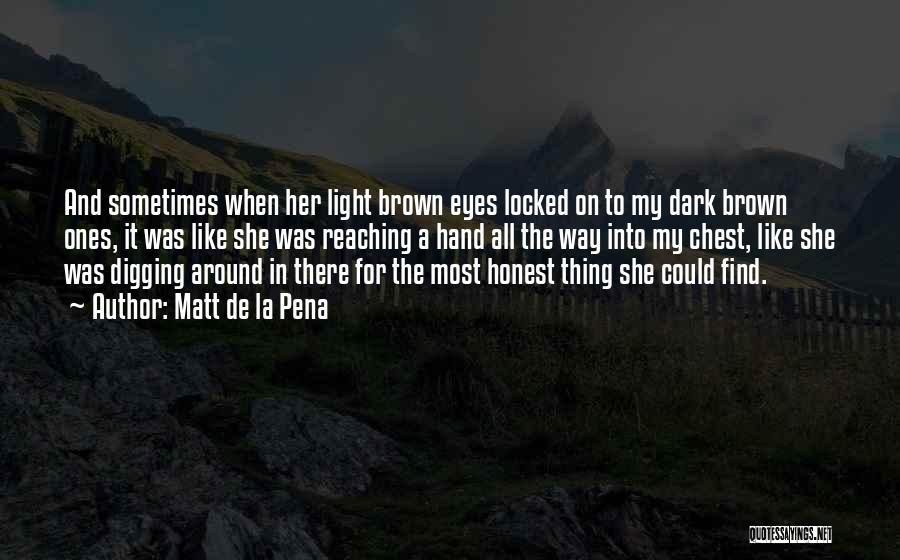 Her Brown Eyes Quotes By Matt De La Pena