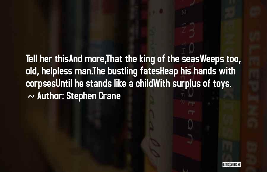 Her King Quotes By Stephen Crane