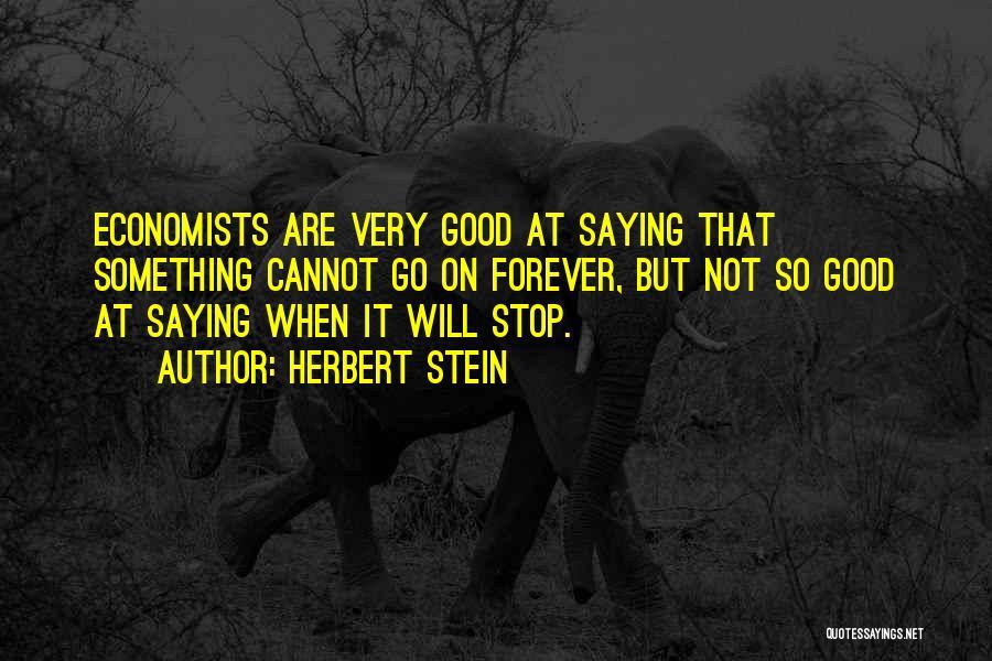 Herbert Stein Quotes 780938