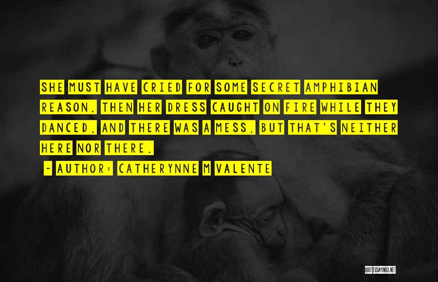 Here For A Reason Quotes By Catherynne M Valente