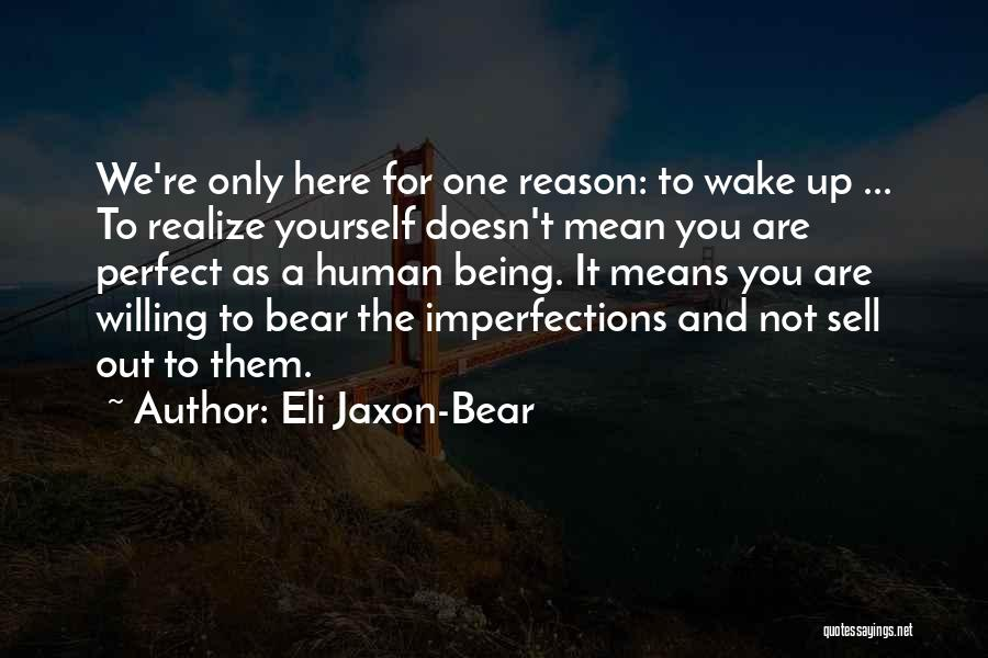 Here For A Reason Quotes By Eli Jaxon-Bear