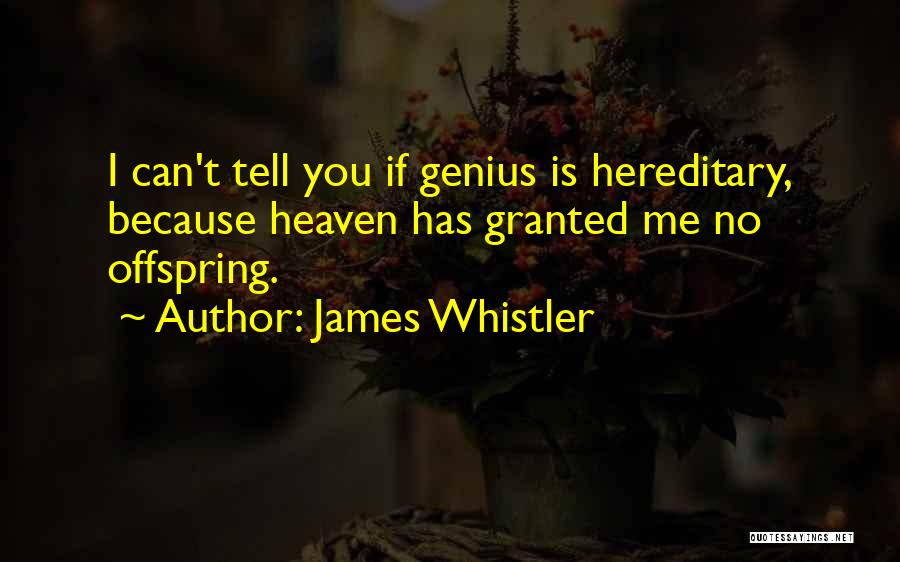Hereditary Genius Quotes By James Whistler