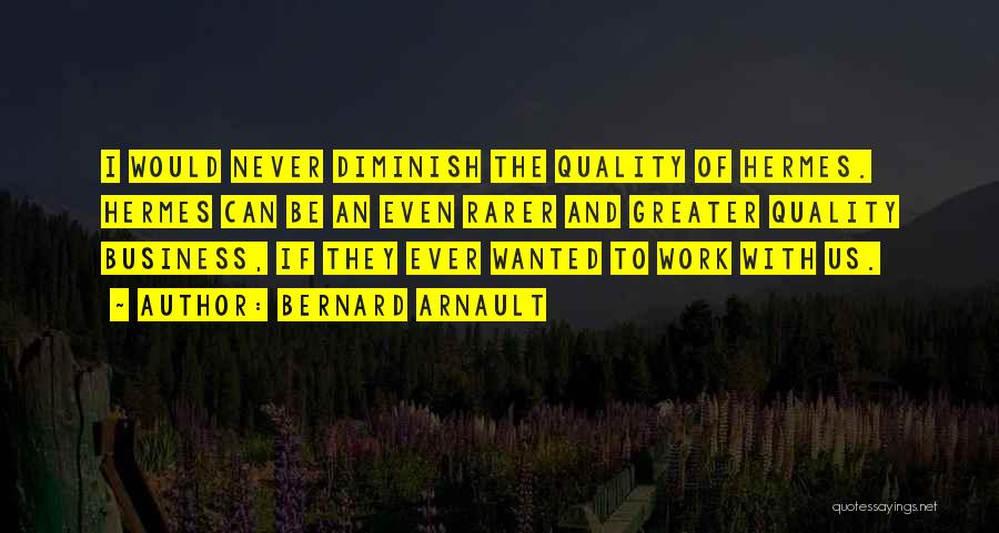 Hermes Quotes By Bernard Arnault