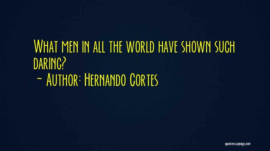 Hernando Cortes Quotes 571620