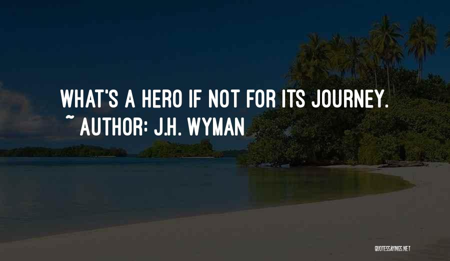 Hero Journey Quotes By J.H. Wyman