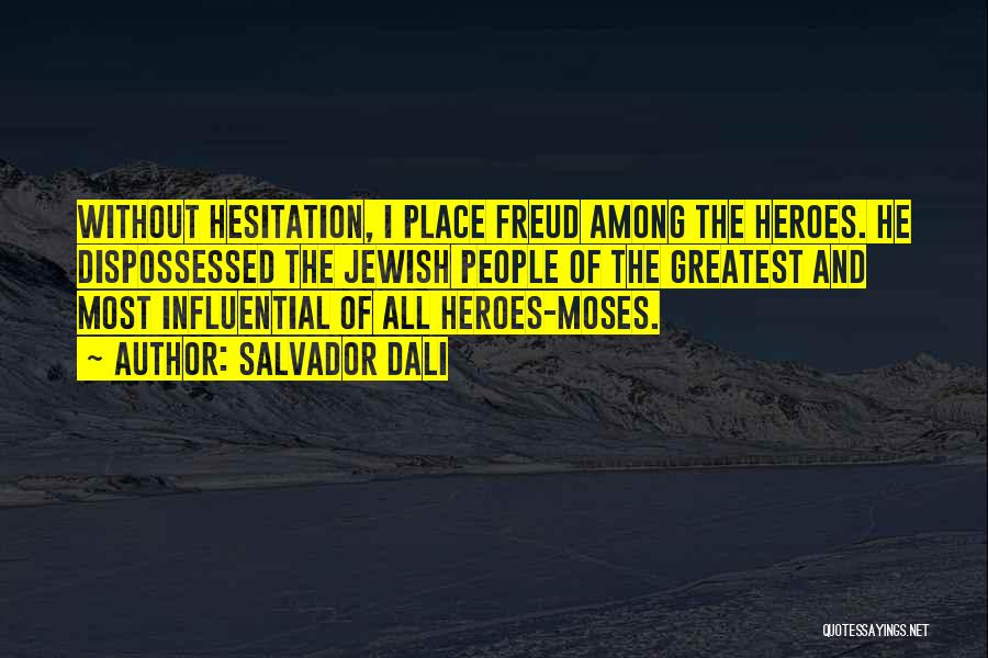 Heroes Among Us Quotes By Salvador Dali