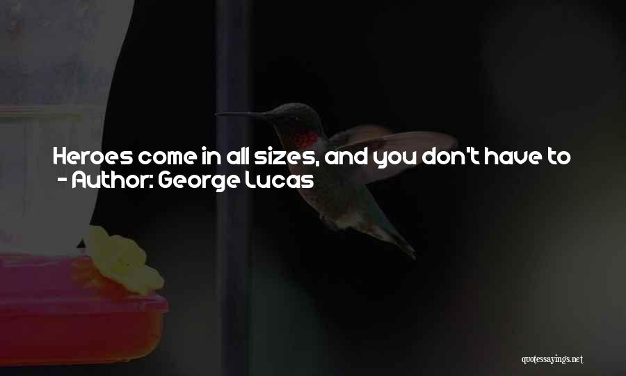 Heroic Acts Quotes By George Lucas