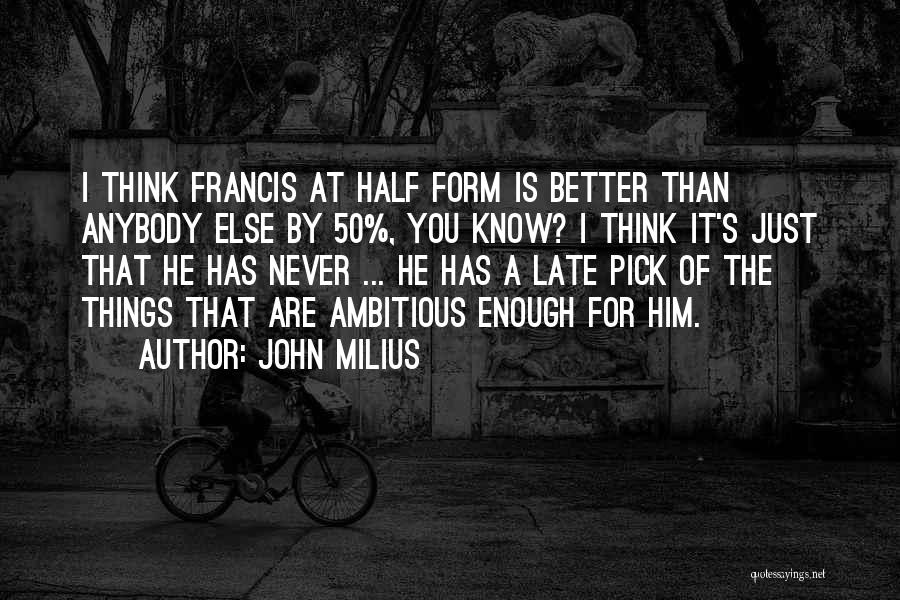 He's Better Than You Quotes By John Milius