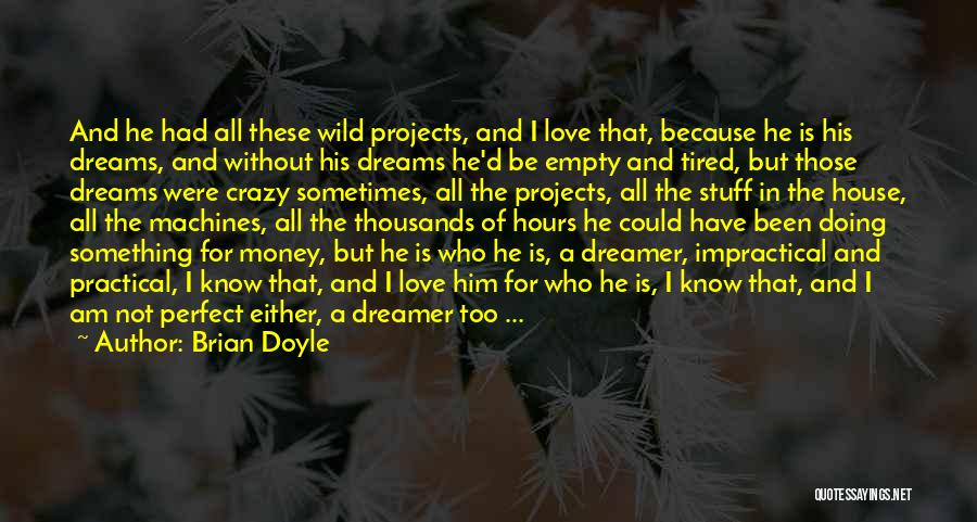 He's Crazy But I Love Him Quotes By Brian Doyle
