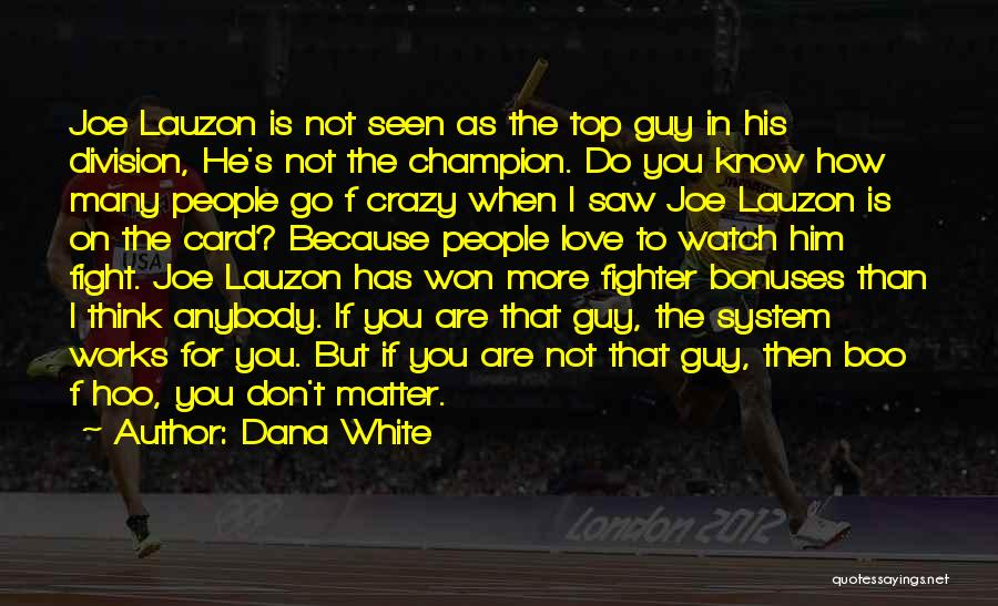 He's Crazy But I Love Him Quotes By Dana White
