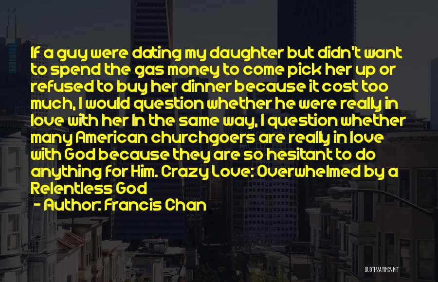 He's Crazy But I Love Him Quotes By Francis Chan