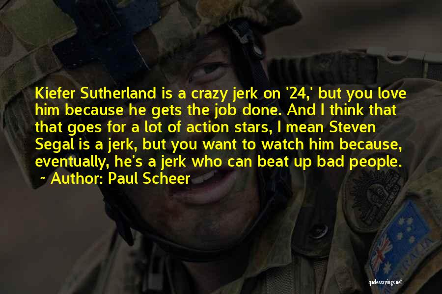 He's Crazy But I Love Him Quotes By Paul Scheer