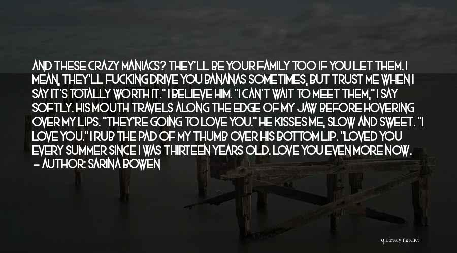 He's Crazy But I Love Him Quotes By Sarina Bowen