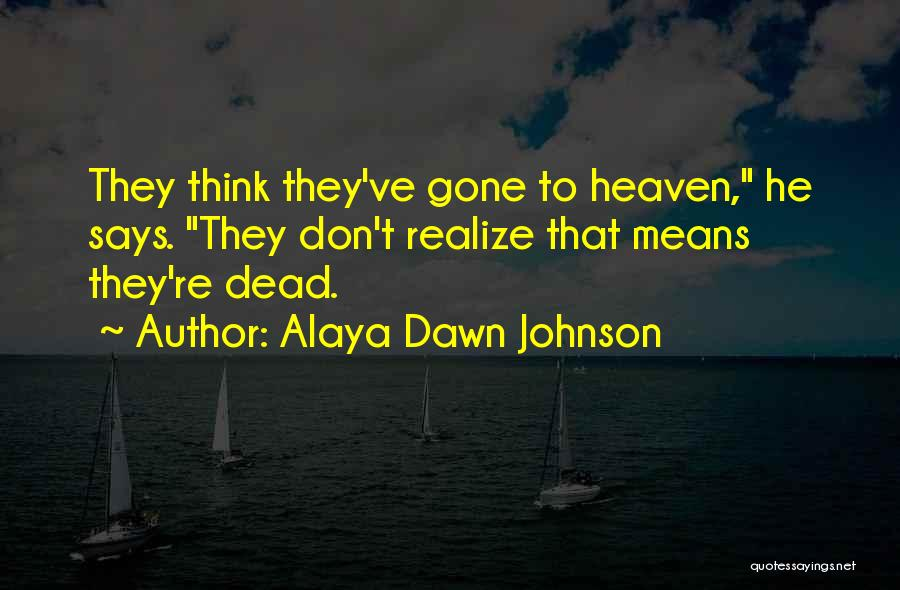He's Gone To Heaven Quotes By Alaya Dawn Johnson