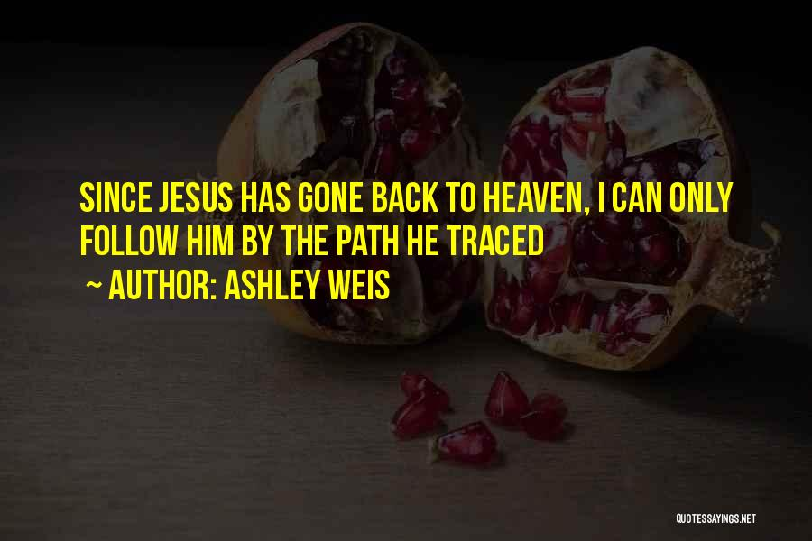 He's Gone To Heaven Quotes By Ashley Weis