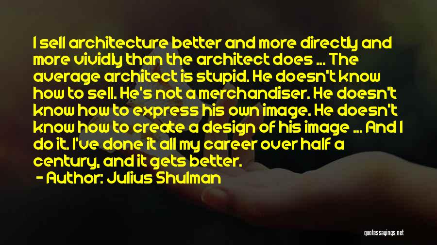 He's My Better Half Quotes By Julius Shulman
